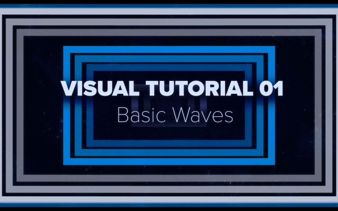 VISUAL TUTORIAL 01 – Basic Waves