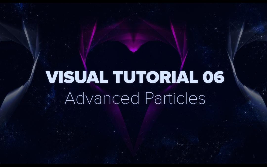 VISUAL TUTORIAL 06 – Advanced Particles