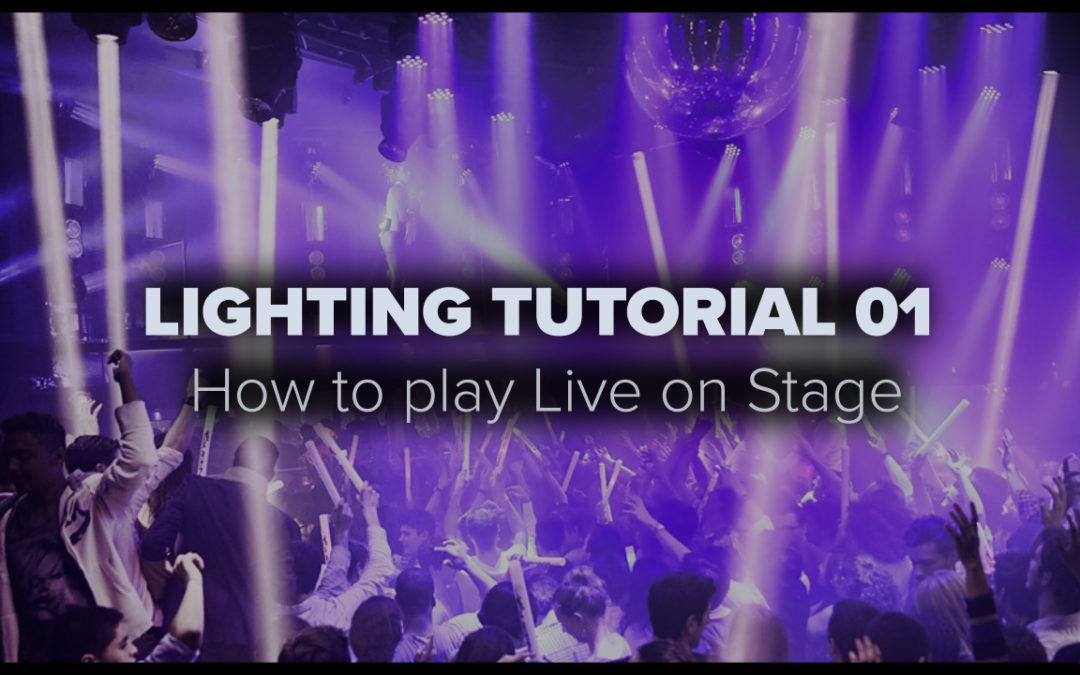 LIGHTING TUTORIAL 01 – How to play Live on Stage