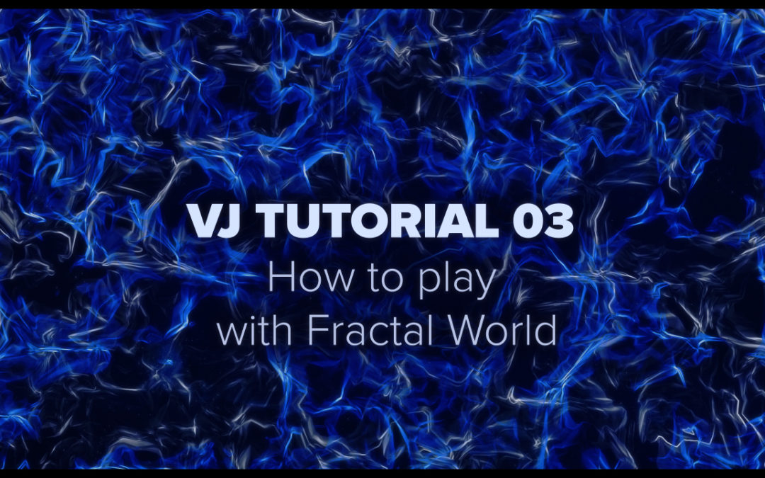 VJ TUTORIAL 03 – How to play with Fractal World